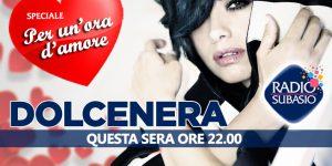Speciale per un'Ora d'Amore suona al ritmo di Dolcenera ... Su Radio Subasio