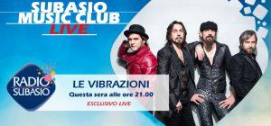 Radio Subasio: Dov'è che sono Le Vibrazioni? ... a Subasio Music Club