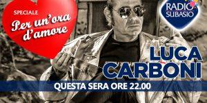 'Speciale per un'Ora d'Amore' di Luca Carboni su Radio Subasio ... una festa!!!