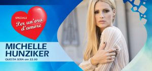 Michelle Hunziker da All Together Now a Speciale Per Un'Ora d'Amore