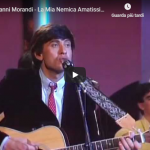 GIANNI MORANDI / La Mia Nemica Amatissima