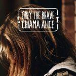 """""""Only the brave chiama Alice"""": nasce lo spazio d'ascolto per i giovani che vogliono vincere le paure"""